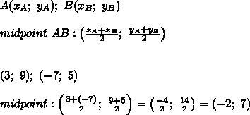 A(x_A;\ y_A);\ B(x_B;\ y_B)\\\\midpoint\ AB:\left(\frac{x_A+x_B}{2};\ \frac{y_A+y_B}{2}\right)\\\\\\(3;\ 9);\ (-7;\ 5)\\\\midpoint:\left(\frac{3+(-7)}{2};\ \frac{9+5}{2}\right)=\left(\frac{-4}{2};\ \frac{14}{2}\right)=(-2;\ 7)