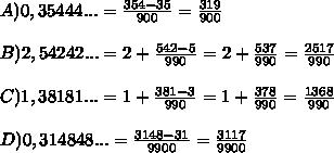 A) 0,35444... =   \frac{354 - 35}{900} =  \frac{319}{900}\\\\B) 2,54242 ... = 2 +  \frac{542 - 5}{990} = 2 +  \frac{537}{990} = \frac{2517}{990}  \\\\C) 1,38181 ... = 1 +  \frac{381 - 3}{990} = 1 +  \frac{378}{990} =  \frac{1368}{990} \\\\D) 0,314848... =  \frac{3148 - 31}{9900} =  \frac{3117}{9900}\\\\
