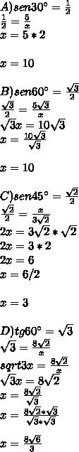 A)sen30\°=\frac{1}{2}\\\frac{1}{2}=\frac{5}{x}\\x=5*2\\\\x=10\\\\B)sen60\°=\frac{\sqrt3}{2}\\\frac{\sqrt3}{2}=\frac{5\sqrt3}{x}\\\sqrt3x=10\sqrt3\\x=\frac{10\sqrt3}{\sqrt3}\\\\x=10\\\\C)sen45\°=\frac{\sqrt2}{2}\\\frac{\sqrt2}{2}=\frac{x}{3\sqrt2}\\2x=3\sqrt2*\sqrt2\\2x=3*2\\2x=6\\x=6/2\\\\x=3\\\\D)tg60\°=\sqrt3\\\sqrt3=\frac{8\sqrt2}{x}\\sqrt3x=\frac{8\sqrt2}{x}\\\sqrt3x=8\sqrt2\\x=\frac{8\sqrt2}{\sqrt3}\\x=\frac{8\sqrt2*\sqrt3}{\sqrt3*\sqrt3}\\\\x=\frac{8\sqrt6}{3}