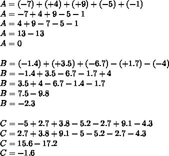 A=(-7)+(+4)+(+9)+(-5)+(-1) \\ A=-7+4+9-5-1 \\ A=4+9-7-5-1 \\ A=13-13 \\ A=0 \\  \\ B=(-1.4)+(+3.5)+(-6.7)-(+1.7)-(-4) \\ B=-1.4+3.5-6.7-1.7+4 \\ B=3.5+4-6.7-1.4-1.7 \\ B=7.5-9.8 \\ B=-2.3 \\  \\ C=-5+2.7+3.8-5.2-2.7+9.1-4.3 \\ C=2.7+3.8+9.1-5-5.2-2.7-4.3 \\ C=15.6-17.2 \\ C=-1.6