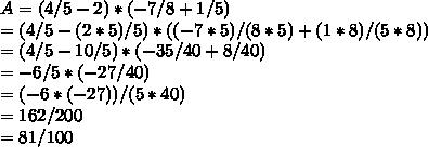 A=(4/5-2)*(-7/8+1/5) \\ =(4/5-(2*5)/5)*((-7*5)/(8*5)+(1*8)/(5*8)) \\ =(4/5-10/5)*(-35/40+8/40) \\ =-6/5*(-27/40) \\ =(-6*(-27))/(5*40) \\ =162/200 \\ =81/100