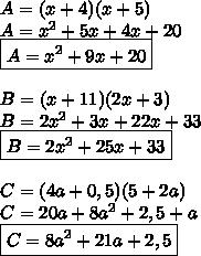 A=(x+4)(x+5)\\A=x^2+5x+4x+20\\ \boxed{A=x^2+9x+20}\\\\B=(x+11)(2x+3)\\B=2x^2+3x+22x+33\\\boxed{B=2x^2+25x+33}\\\\C=(4a+0,5)(5+2a)\\C=20a+8a^2+2,5+a\\\boxed{C=8a^2+21a+2,5}