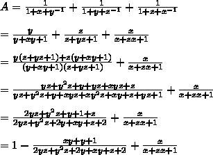 A=\frac{1}{1+x+y^{-1}} + \frac{1}{1+y+z^{-1}} + \frac{1}{1+z+x^{-1}}\\\\=\frac{y}{y+xy+1} + \frac{z}{z+yz+1} + \frac{x}{x+zx+1}\\\\=\frac{y(z+yz+1)+z(y+xy+1)}{(y+xy+1)(z+yz+1)}+\frac{x}{x+zx+1}\\\\=\frac{yz+y^2z+y+yz+xyz+z}{yz+y^2z+y+xyz+xy^2z+xy+z+yz+1}+\frac{x}{x+zx+1}\\\\=\frac{2yz+y^2z+y+1+z}{2yz+y^2z+2y+xy+z+2}+\frac{x}{x+zx+1}\\\\=1-\frac{xy+y+1}{2yz+y^2z+2y+xy+z+2}+\frac{x}{x+zx+1}