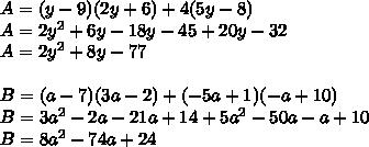 A= (y - 9)(2y + 6) + 4(5y - 8)  \\ A= 2y^2+6y-18y-45+20y-32 \\ A=2y^2+8y-77\\  \\ B=(a - 7)(3a - 2) + (-5a + 1)(-a + 10) \\ B=3a^2-2a-21a+14+5a^2-50a-a+10 \\ B=8a^2-74a+24