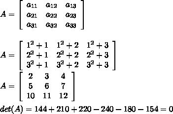 A=  \left[\begin{array}{ccc}a_{11}&a_{12}&a_{13}\\a_{21}&a_{22}&a_{23}\\a_{31}&a_{32}&a_{33}\end{array}\right] \\\\\\A=  \left[\begin{array}{ccc}{1^2+1}&{1^2+2}&{1^2+3}\\{2^2+1}&{2^2+2}&{2^2+3}\\{3^2+1}&{3^2+2}&{3^2+3}\end{array}\right] \\\\A=  \left[\begin{array}{ccc}{2}&{3}&{4}\\{5}&{6}&{7}\\{10}&{11}&{12}\end{array}\right] \\\\det(A)=144+210+220-240-180-154=0