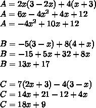 A=2x(3-2x)+4(x+3) \\ A=6x-4x^2+4x+12 \\ A=-4x^2+10x+12 \\  \\ B=-5(3-x)+8(4+x) \\ B=-15+5x+32+8x \\ B=13x+17 \\  \\ C=7(2x+3)-4(3-x) \\ C=14x+21-12+4x \\ C=18x+9