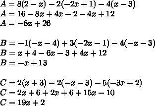 A=8(2-x)-2(-2x+1)-4(x-3) \\ A=16-8x+4x-2-4x+12 \\ A=-8x+26 \\  \\ B=-1(-x-4)+3(-2x-1)-4(-x-3)  \\ B=x+4-6x-3+4x+12 \\ B=-x+13 \\  \\ C=2(x+3)-2(-x-3)-5(-3x+2) \\ C=2x+6+2x+6+15x-10 \\ C=19x+2