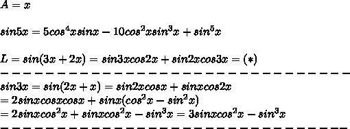 A=x\\\\sin5x=5cos^4xsinx-10cos^2xsin^3x+sin^5x\\\\L=sin(3x+2x)=sin3xcos2x+sin2xcos3x=(*)\\-------------------------------\\sin3x=sin(2x+x)=sin2xcosx+sinxcos2x\\=2sinxcosxcosx+sinx(cos^2x-sin^2x)\\=2sinxcos^2x+sinxcos^2x-sin^3x=3sinxcos^2x-sin^3x\\-------------------------------