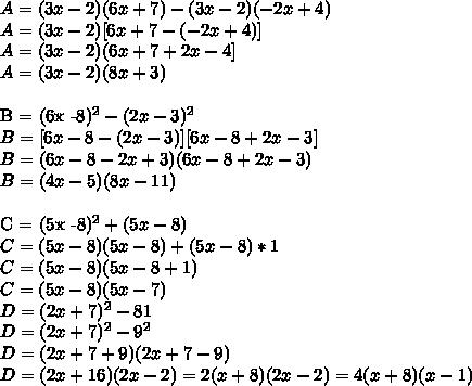 A = (3x -2)(6x +7) - (3x-2)(-2x+4) \\A = (3x -2)[6x + 7 -(-2x+4)]\\A = (3x -2)(6x + 7 +2x - 4]\\A = (3x -2)(8x +3)\\B = (6x -8)^{2} - (2x-3)^{2} \\B = [6x -8 - (2x-3)][6x - 8 + 2x -3]\\B = (6x - 8 -2x + 3)(6x - 8 + 2x - 3)\\B = (4x - 5)(8x - 11)\\C = (5x -8)^{2} + (5x - 8)\\C = (5x -8)(5x - 8) + (5x - 8)*1 \\C = (5x -8)(5x - 8 +1)\\C = (5x - 8)(5x -7) \\D = (2x + 7)^{2} -81 \\D = (2x + 7)^{2}  - 9^{2} \\D = (2x + 7 + 9)(2x + 7 - 9)\\D = (2x + 16)(2x -2) = 2(x + 8)(2x - 2) = 4(x+8)(x -1)\\