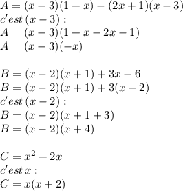 A = (x-3)(1+x) - (2x+1)(x-3)\\c'est\,(x-3):\\A=(x-3)(1+x-2x-1)\\A=(x-3)(-x)\\\\B=(x-2)(x+1)+3x-6\\B=(x-2)(x+1)+3(x-2)\\c'est\,(x-2):\\B=(x-2)(x+1+3)\\B=(x-2)(x+4)\\\\C= x^2 + 2x\\c'est\,x:\\C=x(x+2)