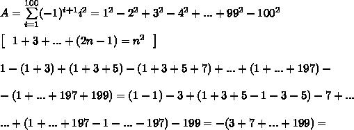 A = \sum\limits_{i = 1}^{100} (-1)^{i+1}i^2 = 1^2 - 2^2 + 3^2 - 4^2 + ... + 99^2 - 100^2\\\\\left[ \ \ 1 + 3 + ... + (2n - 1) = n^2 \ \ \right]\\\\1 - (1 + 3) + (1 + 3 + 5) - (1 + 3 + 5 + 7) + ... + (1 +  ... + 197) - \\\\-(1 + ... + 197 + 199) = (1 - 1) - 3 + (1+3 + 5 - 1 - 3 - 5) - 7 + ...\\\\...+(1+...+197-1-...-197)-199 = -(3 + 7 +...+199) =\\\\