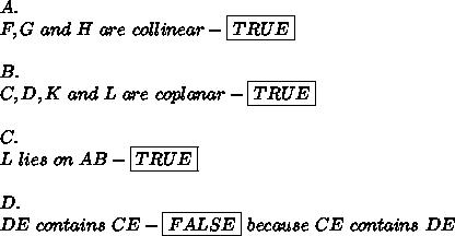 A.\\F,G\ and\ H\ are\ collinear-\boxed{TRUE}\\\\B.\\C,D,K\ and\ L\ are\ coplanar-\boxed{TRUE}\\\\C.\\L\ lies\ on\ AB-\boxed{TRUE}\\\\D.\\DE\ contains\ CE-\boxed{FALSE}\ because\ CE\ contains\ DE