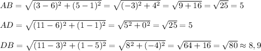 AB=\sqrt{(3-6)^2+(5-1)^2}=\sqrt{(-3)^2+4^2}=\sqrt{9+16}=\sqrt{25}=5\\\\AD=\sqrt{(11-6)^2+(1-1)^2}=\sqrt{5^2+0^2}=\sqrt{25}=5\\\\DB=\sqrt{(11-3)^2+(1-5)^2}=\sqrt{8^2+(-4)^2}=\sqrt{64+16}=\sqrt{80}\approx 8,9