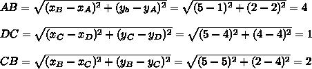 AB= \sqrt{(x_B-x_A)^2+(y_b-y_A)^2}= \sqrt{(5-1)^2+(2-2)^2}=4\\\\ DC = \sqrt{(x_C-x_D)^2+(y_C-y_D)^2}= \sqrt{(5-4)^2+(4-4)^2} =1\\\\ CB = \sqrt{(x_B-x_C)^2+(y_B-y_C)^2}= \sqrt{(5-5)^2+(2-4)^2}= 2\\\\