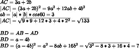 AC=3a+2b\|AC|=(3a+2b)^2=9a^2+12ab+4b^2\ab=|a|*|b|*cos60=3\ |AC|=\sqrt{9*9+12*3+4*2^2}=\sqrt{133}\\BD=AB-AD\BD=a-4b\BD=(a-4b)^2=a^2-8ab+16b^2=\sqrt{3^2-8*3+16*4}=7