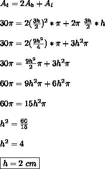 A_t=2A_b+A_l\\\\ 30\pi = 2(\frac{3h}{2})^2*\pi+2\pi\ \frac{3h}{2}*h\\\\\ 30\pi = 2(\frac{9h^2}{4})*\pi+3h^2\pi\\\\\ 30\pi = \frac{9h^2}{2}\pi+3h^2\pi\\\\\ 60\pi = 9h^2\pi+6h^2\pi\\\\ 60\pi = 15h^2\pi\\\\ h^2=\frac{60}{15}\\\\ h^2=4\\\\ \boxed{h=2\ cm}