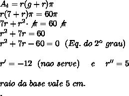 A_t=r(g+r) \pi \\r(7+r) \pi =60 \pi \\7r+r^2\cdot  \not\pi =60\not \pi\\r^2+7r=60\\r^2+7r-60=0~~(Eq.~do~2\º~grau)\\\\r'=-12~~(nao~serve)~~~~e~~~~r''=5\\\\raio~da~base~vale~5~cm.\\.
