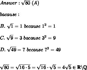 Answer:\sqrt{80}\ (A)\\\\bacause:\\\\B.\ \sqrt1=1\ because\ 1^2=1\\\\C.\ \sqrt9=3\ bacause\ 3^2=9\\\\D.\ \sqrt{49}=7\ because\ 7^2=49\\\\\\\sqrt{80}=\sqrt{16\cdot5}=\sqrt{16}\cdot\sqrt5=4\sqrt5\in\mathbb{R\backslash Q}