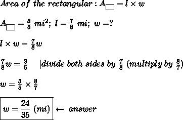 Area\ of\ the\ rectangular:A_{\fbox{ }}=l\times w\\\\A_{\fbox{ }}=\frac{3}{5}\ mi^2;\ l=\frac{7}{8}\ mi;\ w=?\\\\l\times w=\frac{7}{8}w\\\\\frac{7}{8}w=\frac{3}{5}\ \ \ \ |divide\ both\ sides\ by\ \frac{7}{8}\ (multiply\ by\ \frac{8}{7})\\\\w=\frac{3}{5}\times\frac{8}{7}\\\\\boxed{w=\frac{24}{35}\ (mi)}\leftarrow\ answer