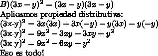 B) (3x-y)^2 = (3x-y)(3x-y)Aplicamos propiedad distributiva:(3x-y)^2 = 3x(3x) + 3x(-y) -y(3x) -y(-y)(3x-y)^2 = 9x^2 -3xy - 3xy + y^2(3x-y)^2 = 9x^2 -6xy + y^2Eso es todo!
