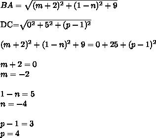 BA=\sqrt{ (m+2)^2+(1-n)^2+9}\\DC=\sqrt{0^2+5^2+(p-1)^2}\\\\(m+2)^2+(1-n)^2+9=0+25+(p-1)^2\\\\m+2=0\\m=-2\\\\1-n=5\\n=-4\\\\p-1=3\\p=4