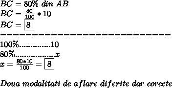 BC=80\% \ din \ AB \\ BC= \frac{80}{100}*10 \\ BC = \boxed{8 }  \\ =========================== \\ 100\%..............10 \\ 80\%..................x \\ x= \frac{80*10}{100}=\boxed{8} \\  \\ Doua \ modalitati \ de \ aflare \ diferite \ dar \ corecte