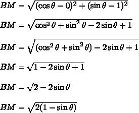 BM=\sqrt{(\cos\theta-0)^2+(\sin\theta-1)^2}\\\\BM=\sqrt{\cos^2\theta+\sin^2\theta-2\sin\theta+1}\\\\BM=\sqrt{(\cos^2\theta+\sin^2\theta)-2\sin\theta+1}\\\\BM=\sqrt{1-2\sin\theta+1}\\\\BM=\sqrt{2-2\sin\theta}\\\\BM=\sqrt{2(1-\sin\theta)}