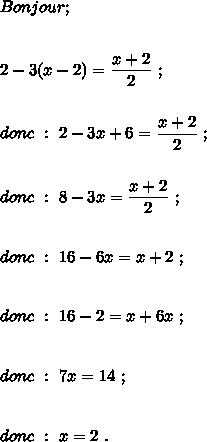 Bonjour;\\\\\\2-3(x-2)=\dfrac{x+2}{2}\ ;\\\\\\donc\ :\ 2-3x+6=\dfrac{x+2}{2}\ ;\\\\\\donc\ :\ 8-3x=\dfrac{x+2}{2}\ ;\\\\\\donc\ :\ 16-6x=x+2\ ;\\\\\\donc\ :\ 16-2=x+6x\ ;\\\\\\donc\ :\ 7x=14\ ;\\\\\\donc\ :\ x=2\ .