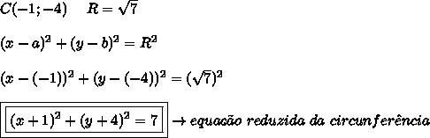 C(-1;-4) \ \ \ \ R= \sqrt{7} \\\\ (x-a)^{2} + (y-b)^{2} = R^{2} \\\\ (x-(-1))^{2} + (y-(-4))^{2} = (\sqrt{7})^{2} \\\\ \boxed{\boxed{(x+1)^{2} + (y+4)^{2} = 7}} \rightarrow equa\c{c}\~{a}o \ reduzida \ da \ circunfer\^{e}ncia