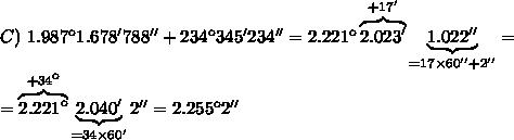 C)\ 1.987\º1.678'788''+234\º345'234''= 2.221\º\overbrace{2.023'}^{+17'}\underbrace{1.022''}_{=17\times 60''+2''}=\\=\overbrace{2.221\º}^{+34\º}\underbrace{2.040'}_{=34\times 60'}}2'' =2.255\º2''