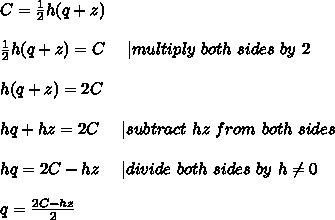 C=\frac{1}{2}h(q+z)\\\\\frac{1}{2}h(q+z)=C\ \ \ \  multiply\ both\ sides\ by\ 2\\\\h(q+z)=2C\\\\hq+hz=2C\ \ \ \  subtract\ hz\ from\ both\ sides\\\\hq=2C-hz\ \ \ \  divide\ both\ sides\ by\ h\neq0\\\\q=\frac{2C-hz}{2}