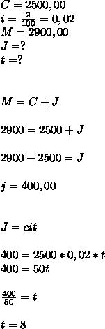C=2500,00 \\ i= \frac{2}{100} =0,02 \\ M=2900,00 \\ J=? \\ t=? \\ \\   \\ M=C+J  \\ \\ 2900=2500+J  \\ \\ 2900-2500=J  \\ \\ j=400,00 \\  \\  \\ J=cit \\ \\  400=2500*0,02*t \\ 400=50t \\  \\  \frac{400}{50} =t  \\ \\ t=8
