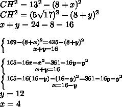 CH^2=13^2-(8+x)^2\\CH^2=(5\sqrt{17})^2-(8+y)^2\\x+y=24-8=16\\\\ \left \{ {{169-(8+x)^2=425-(8+y)^2} \atop {x+y=16}} \right. \\\\ \left \{ {105-16x-x^2=361-16y-y^2} \atop {x+y=16}} \right. \\ \left \{ {{105-16(16-y)-(16-y)^2=361-16y-y^2} \atop {x=16-y}} \right. \\y=12\\x=4\\