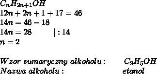 C_nH_{2n+1}OH \\ 12n + 2n + 1 + 17 = 46\\ 14n = 46 - 18\\ 14n = 28 \ \ \ \ \ \ \ \   :14\\ n = 2\\ \\ Wzor\ sumaryczny\ alkoholu:\ \ \ \ \ \ C_2H_5OH\\ Nazwa\ alkoholu:\ \ \ \ \ \ \ \ \ \ \ \ \ \ \ \ \ \ \ \ \ etanol