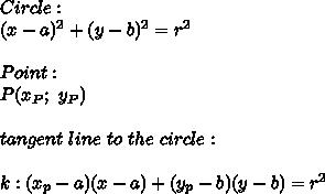 Circle:\\(x-a)^2+(y-b)^2=r^2\\\\Point:\\P(x_P;\ y_P)\\\\tangent\ line\ to\ the\ circle:\\\\k:(x_p-a)(x-a)+(y_p-b)(y-b)=r^2