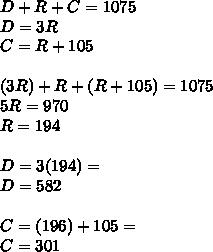 D+R+C=1075\\D=3R\\C=R+105\\\\(3R)+R+(R+105)=1075\\5R=970\\R=194\\\\D=3(194)=\\D=582\\\\C=(196)+105=\\C=301