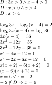 D:3x>0 \wedge x-4>0\\D:x>0 \wedge x>4\\D:x>4\\\\\log_63x+\log_6(x-4)=2\\\log_63x(x-4)=\log_636\\3x(x-4)=36\\3x^2-12x=36\\3x^2-12x-36=0\\x^2-4x-12=0\\x^2+2x-6x-12=0\\x(x+2)-6(x+2)=0\\(x-6)(x+2)=0\\x=6 \vee x=-2\\-2\not \in D \Rightarrow x=6