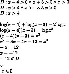 D:x-4>0 \wedge x+3>0 \wedge x>0\\D:x>4 \wedge x>-3 \wedge x>0\\D:x>4\\\\\log(x-4)+\log(x+3)=2\log x\\\log(x-4)(x+3)=\log x^2\\(x-4)(x+3)=x^2\\x^2+3x-4x-12=x^2\\-x=12\\x=-12\\-12\not\in D\\\Downarrow\\\boxed{x\in\emptyset}