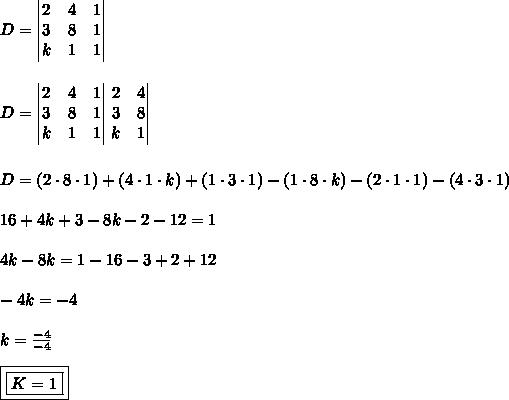 D = \begin{vmatrix}2 & 4 & 1 \\ 3 & 8 & 1 \\ k & 1 & 1\end{vmatrix}\\\\\\D = \begin{vmatrix}2 & 4 & 1 \\ 3 & 8 & 1 \\ k & 1 & 1\end{vmatrix}\left.\begin{matrix}2 & 4 \\ 3 & 8 \\ k & 1\end{matrix}\right \\\\\\D = (2 \cdot 8 \cdot 1) + (4 \cdot 1 \cdot k) + (1 \cdot 3 \cdot 1) - (1 \cdot 8 \cdot k) - (2 \cdot 1 \cdot 1) - (4 \cdot 3 \cdot 1)\\\\16+4k + 3 - 8k-2-12 = 1\\\\4k-8k = 1-16-3+2+12\\\\-4k = -4\\\\k = \frac{-4}{-4}\\\\\boxed{\boxed{K = 1}}