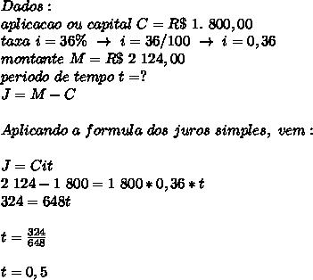 Dados:\\aplicacao~ou~capital~C=R\$~1.~800,00\\taxa~i=36\%~\to~i=36/100~\to~i=0,36\\montante~M=R\$~2~124,00\\periodo~de~tempo~t=?\\\J=M-C\\\\\\Aplicando~a~formula~dos~juros~simples,~vem:\\\\\\J=Cit\\2~124-1~800=1~800*0,36*t\\324=648t\\\\\\t= \frac{324}{648}\\\\\\t=0,5
