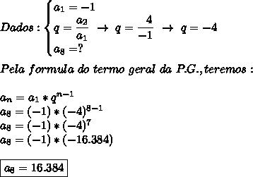 Dados:\begin{cases}a_1=-1\\q= \dfrac{a_2}{a_1}~\to~q= \dfrac{~~4}{-1}~\to~q=-4\\a_8=?  \end{cases}\\\\Pela~formula~do~termo~geral~da~P.G., teremos:\\\\a_n=a_1*q^{n-1}\\a_8=(-1)*(-4)^{8-1}\\a_8=(-1)*(-4)^7\\a_8=(-1)*(-16.384)\\\\\boxed{a_8=16.384}