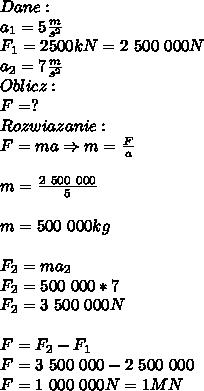 Dane:\\ a_1=5\frac{m}{s^2}\\ F_1=2500kN=2\ 500\ 000N \\ a_2=7\frac{m}{s^2}\\ Oblicz:\\ F=?\\ Rozwiazanie:\\ F=ma\Rightarrow m=\frac{F}{a}\\\\ m=\frac{2\ 500\ 000}{5}\\\\ m=500\ 000kg\\\\ F_2=ma_2\\ F_2=500\ 000*7\\ F_2=3\ 500\ 000N\\\\ F=F_2-F_1\\ F=3\ 500\ 000- 2\ 500\ 000\\ F=1\ 000\ 000N=1MN