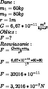 Dane:\\ m_1=60kg\\ m_2=80kg\\ r=1m\\ G=6,67*10^{-11}\frac{m^3}{kg*s^2}\\ Oblicz:\\ F=?\\ Rozwiazanie:\\ F=\frac{G*m_1*m_2}{r^2}\\\\ F=\frac{6,67*10^{-11}*60*80}{1^2}\\\\ F=32016*10^{-11}\\\\ F=3,2016*10^{-7}N