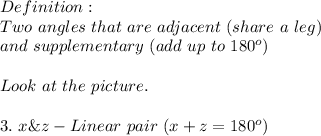 De finition:\\Two\ angles\ that\ are\ adjacent\ (share\ a\ leg)\\and\ supplementary\ (add\ up\ to\ 180^o)\\\\Look\ at\ the\ picture.\\\\3.\ x\&z-Linear\ pair\ (x+z=180^o)
