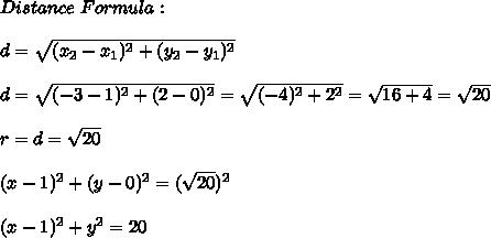 Distance \ Formula: \\ \\ d= \sqrt{(x_{2}-x_{1})^2 +(y_{2}-y_{1})^2} \\\\ d= \sqrt{(-3-1)^2 +( 2-0)^2}=\sqrt{ (-4)^2+2^2} = \sqrt{16+4}=\sqrt{20}\\\\r=d =\sqrt{20}\\\\ (x-1)^2 + (y-0)^2= (\sqrt{20})^2 \\ \\(x-1)^2 + y ^2=20