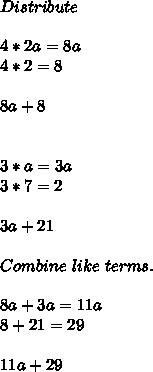 Distribute\\\\4*2a=8a\\4*2=8 \\\\8a+8\\\\\\3*a=3a\\3*7=2\\\\3a+21\\\\Combine\ like\ terms.\\\\8a+3a=11a\\8+21=29\\\\11a+29