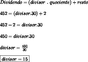 Dividendo=(divisor~.~quociente)+resto\\\\452=(divisor.30)+2\\\\452-2=divisor.30\\\\450=divisor.30\\\\divisor= \frac{450}{30}\\\\\boxed{divisor=15}