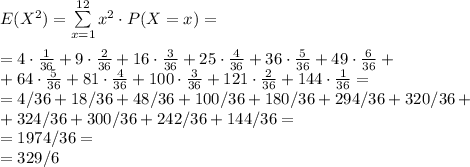 E(X^2)=\sum\limits_{x=1}^{12} x^2\cdot P(X=x)=\\\\=4\cdot\frac1{36}+9\cdot\frac2{36}+16\cdot\frac3{36}+25\cdot\frac4{36}+36\cdot\frac5{36}+49\cdot\frac6{36}+\\+64\cdot\frac5{36}+81\cdot\frac4{36}+100\cdot\frac3{36}+121\cdot\frac2{36}+144\cdot\frac1{36}=\\=4/36+18/36+48/36+100/36+180/36+294/36+320/36+\\+324/36+300/36+242/36+144/36=\\=1974/36=\\=329/6