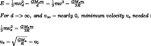 E=\frac{1}{2}mv_d^2-\frac{GM_em}{d}=\frac{1}{2}mv^2-\frac{GM_em}{2R}\\\\For\ d=>\infty,\ and\ v_{\infty}=nearly\ 0,\ minimum\ velocity\ v_e\ needed:\\\\ \frac{1}{2}mv_e^2=\frac{GM_em}{2R}\\\\v_e=\sqrt{\frac{GM_e}{R}}=v_0\\
