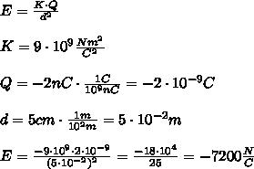 E=\frac{K\cdot Q}{d^2}\\ \\K=9\cdot10^9\frac{Nm^2}{C^2}\\ \\Q=-2nC\cdot\frac{1C}{10^9nC}=-2\cdot10^{-9}C\\ \\d=5cm\cdot\frac{1m}{10^2m}=5\cdot10^{-2}m\\ \\E=\frac{-9\cdot10^9\cdot2\cdot10^{-9}}{(5\cdot10^{-2})^2}=\frac{-18\cdot10^4}{25}=-7200\frac{N}{C}